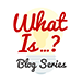 What Is Blog Series